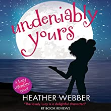 Undeniably Yours: A Lucy Valentine Novel (       UNABRIDGED) by Heather Webber Narrated by Dina Pearlman