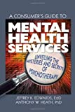 A Consumers Guide to Mental Health Services: Unveiling the Mysteries and Secrets of Psychotherapy