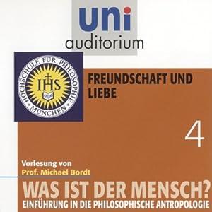 Was ist der Mensch? Freundschaft und Liebe (Uni-Auditorium) Hörbuch