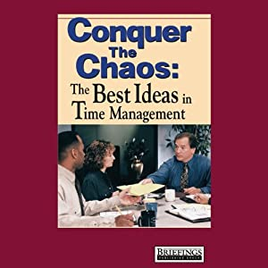 Conquer the Chaos: The Best Ideas in Time Management | [Briefings Media Group]