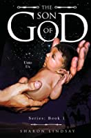 The Son of God Series: Book 1: Unto Us