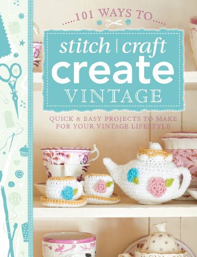 101 Ways to Stitch, Craft, Create Vintage: Quick & Easy Projects to Make for Your Vintage Lifestyle (Create Vintage compare prices)