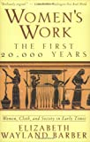 Women's Work: The First 20,000 Years: Women, Cloth, and Society in Early Times (0393313484) by Elizabeth Wayland Barber