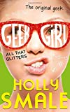 Holly Smale All That Glitters (Geek Girl, Book 4)