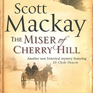 The Miser of Cherry Hill: Dr. Deacon Mystery, Book 2 | [Scott Mackay]
