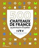 echange, troc Alain Cassaigne, Josyane Cassaigne, Sophie Bogrow - 500 châteaux de France : Un patrimoine d'exception