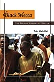 Zain Abdullah Black Mecca: The African Muslims of Harlem
