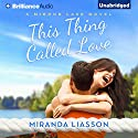 This Thing Called Love: A Mirror Lake Novel Audiobook by Miranda Liasson Narrated by Amy McFadden
