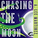 Chasing the Moon (       UNABRIDGED) by A. Lee Martinez Narrated by Khristine Hvam
