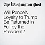 Will Pence's Loyalty to Trump Be Returned in Full by the President? | Dan Balz