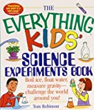 img - for By Tom Robinson The Everything Kids' Science Experiments Book: Boil Ice, Float Water, Measure Gravity-challenge the book / textbook / text book