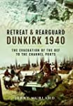 Retreat and Rearguard - Dunkirk 1940:...