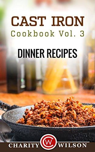 Free Kindle Book : CAST IRON COOKBOOK: Vol.3 Dinner Recipes (Cast Iron Recipes)