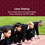 Lean Startup: Key to a Better Chance of Successful Startup | Ade Asefeso MCIPS MBA