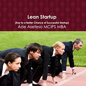 Lean Startup: Key to a Better Chance of Successful Startup | [Ade Asefeso MCIPS MBA]