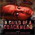 A Child of a Crack Head Audiobook by Shameek Speight Narrated by Larry Herron
