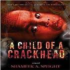 A Child of a Crack Head Hörbuch von Shameek Speight Gesprochen von: Larry Herron