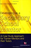 img - for Developing as a Secondary School Mentor: A Case Study Approach for Trainee Mentors and their Tutors book / textbook / text book