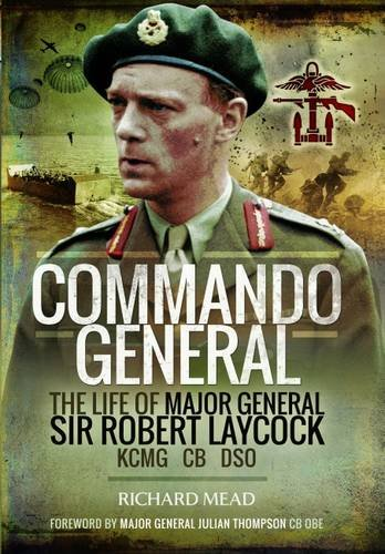 the-commando-general-the-life-of-major-general-sir-robert-laycock-kcmg-cb-dso
