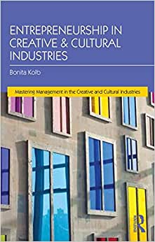 Entrepreneurship For The Creative And Cultural Industries (Mastering Management In The Creative And Cultural Industries)