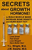 img - for Secrets About Growth Hormone To Build Muscle Mass, Increase Bone Density, And Burn Body Fat! (Bioidentical Hormones) book / textbook / text book