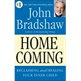 Homecoming: Reclaiming and Championing Your Inner Child ~ John Bradshaw