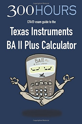 300 Hours BA II Plus CFA Calculator Guide
