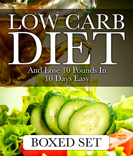 Low Carb Diet And Lose 10 Pounds In 10 Days Easy: 3 Books In 1 Boxed Set