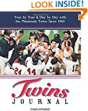 Twins Journal: Year by Year and Day by Day with the Minnesota Twins Since 1961