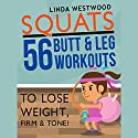 Squats: 56 Butt & Leg Workouts to Lose Weight, Firm & Tone! Audiobook by Linda Westwood Narrated by Claire Heffron