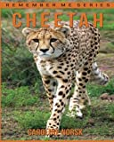 Cheetah: Amazing Photos and Fun Facts Book About Cheetah For Kids (Remember Me Series)