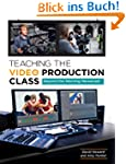 Teaching the Video Production Class:...