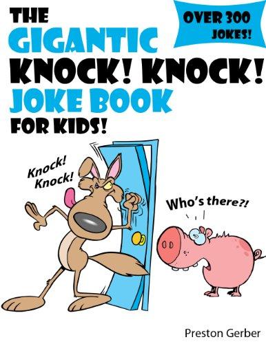 Preston Gerber - The Gigantic Knock Knock Joke Book For Kids! (Over 300 Kids Knock Knock Jokes!)