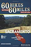 60 Hikes Within 60 Miles: Sacramento: Including Auburn, Folsom, and Davis