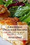 Grandmas Delicious Recipes: Home cooking good enough to share!