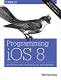 Programming iOS 8: Dive Deep into Views, View Controllers, and Frameworks