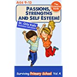 Passions, Strengths &amp; Self Esteem! The Extensive Guide- Surviving Primary School (Childrens book- a non-fiction book for children ages 9-12)