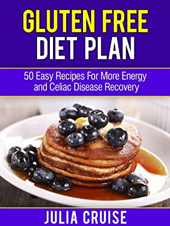 Gluten free diet plan 50 easy recipes for more energy and celiac