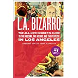 L.A. Bizarro: The All-New Insider's Guide to the Obscure, the Absurd, and the Perverse in Los Angeles ~ Anthony R. Lovett