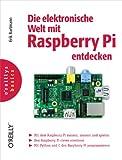 Die elektronische Welt mit Raspberry Pi entdecken (oreilly basics)