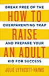 How To Raise An Adult (English Edition)