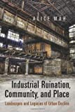 Industrial Ruination, Community and Place: Landscapes and Legacies of Urban Decline