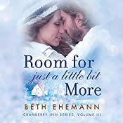 Room for Just a Little Bit More: A Novella | Beth Ehemann