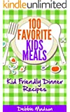 100 Favorite Kids Meals- Kid Friendly Dinner Recipes (Family Menu Planning Series Book 2) (English Edition)