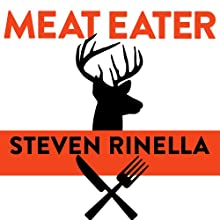 Meat Eater: Adventures from the Life of an American Hunter (       UNABRIDGED) by Steven Rinella Narrated by Jeffrey Kafer