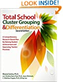 Total School Cluster Grouping and Differentiation: A Comprehensive, Research-Based Plan for Raising Student Achievement and Improving Teacher Practices