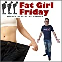 Fat Girl Friday: Weight Loss Secrets for Women Audiobook by Craig Beck Narrated by Craig Beck