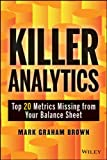 Killer Analytics: Top 20 Metrics Missing from your Balance Sheet (Wiley and SAS Business Series)