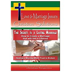 The Secrets to a Lasting Marriage - How to Create a Marriage that will last a Lifetime