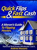 img - for Quick Flips and Fast Cash: A Moron's Guide To Flipping Houses, Bank-Owned Property and Everything Real Estate Investing book / textbook / text book